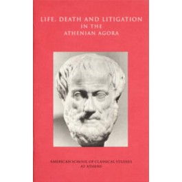 Life, Death, and Litigation in the Athenian Agora