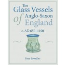 The Glass Vessels of Anglo-Saxon England