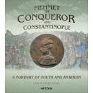 Mehmet the Conqueror and Constantinople: An Ottoman Vision of Empire