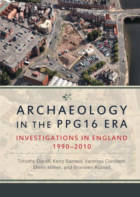 Archaeology in the PPG16 Era: Investigations in England 1990–2010