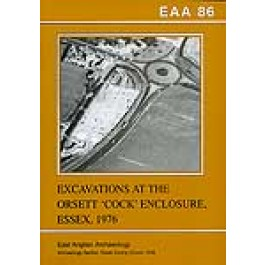 EAA 86: Excavations at the Orsett 'Cock' Enclosure, Essex, 1976