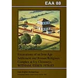 EAA 88: Excavations of an Iron Age Settlement and Roman Religious Complex at Ivy Chimneys, Witham, Essex 1978-83