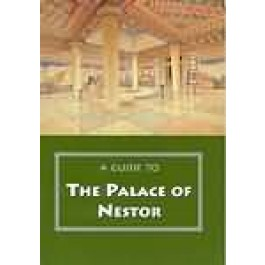 A Guide to the Palace of Nestor, Mycenaean Sites in Its Environs, and the Chora Museum
