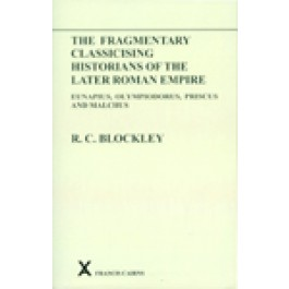Fragmentary Classicising Historians of the Later Roman Empire, Volume 1