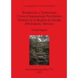 Residencias y Estructuras Civico-Ceremoniales Posclasicas Tarascas de la Region de Zacapu (Michoacan Mexico) (British Archaeological Reports International Series)