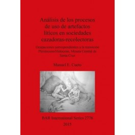 Analisis de los Procesos de USO de Artefactos Liticos en Sociedades Cazadoras-Recolectoras: Ocupaciones Correspondientes a la Transicion ... Archaeological Reports International Series)