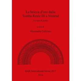 La Boccale in Oro Dalla Tomba Reale III a Nimrud: Un Caso di Studio (British Archaeological Reports International Series)