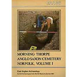 EAA 36: The Anglo-Saxon Cemetery at Morning Thorpe, Norfolk