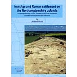 Iron Age and Roman Settlement on the Northamptonshire Uplands
