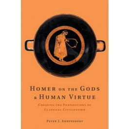 Homer on the Gods and Human Virtue