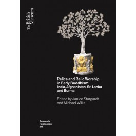 Relics and Relic Worship in Early Buddhism: India, Afghanistan, Sri Lanka and Burma