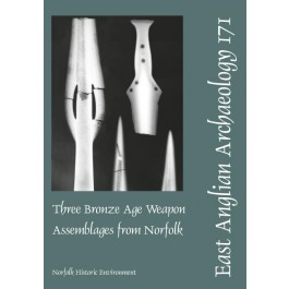 EAA 171: Three Bronze Age Weapon Assemblages from Norfolk