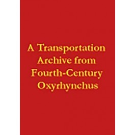 A Transportation Archive from Fourth-Century Oxyrhynchus (P. Mich. XX)