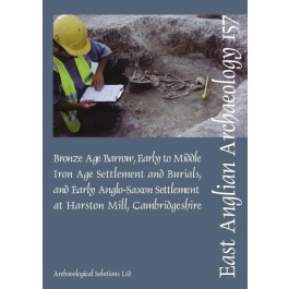 EAA 157: Early to Middle Iron Age Settlement and Early Anglo-Saxon Settlement at Harston Mill, Cambridgeshire