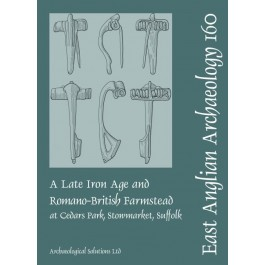EAA 160 A Late Iron Age and Romano-British Farmstead at Cedars Park, Stowmarket, Suffolk