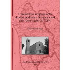 L'architettura religiosa nella diocesi medievale di Lucca a sud dell'Arno (secoli XI-XIV)