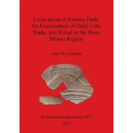 Excavations at Kranka Dada: An Examination of Daily Life, Trade, and Ritual in the Bono Manso Region