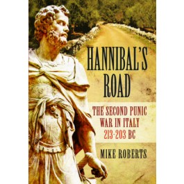 Hannibal's Road: The Second Punic War in Italy 213-203 BC