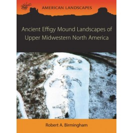 Ancient Effigy Mound Landscapes of  Upper Midwestern North America
