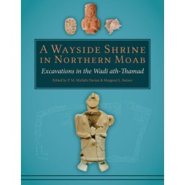 A Wayside Shrine in Northern Moab: Excavations in Wadi ath-Thamad