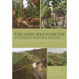 The Land Was Forever: 15000 Years in North-East Scotland