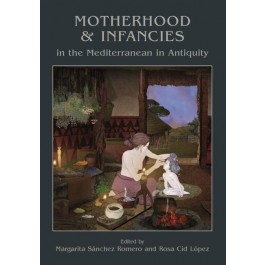 Motherhood and Infancies in the Mediterranean in Antiquity