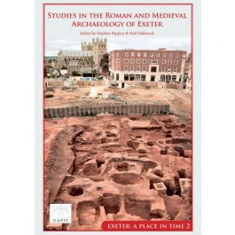 Studies in the Roman and Medieval Archaeology of Exeter