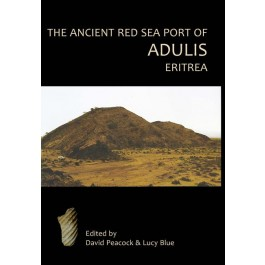 The Ancient Red Sea Port of Adulis, Eritrea Report of the Etritro-British Expedition, 2004-5