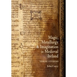 Magic, Metallurgy and Imagination in Medieval Ireland
