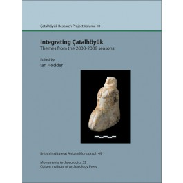 Integrating Çatalhöyük: themes from the 2000-2008 seasons