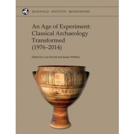 An Age of Experiment: Classical Archaeology Transformed (1976-2014)