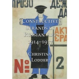 Constructive Strands in Russian Art 1914-1937