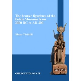 The bronze figurines of the Petrie Museum from 2000 BC to AD 400