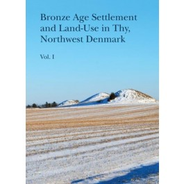Bronze Age Settlement and Land-Use in Thy, Northwest Denmark, vol 1+2