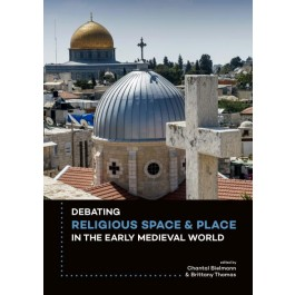 Debating Religious Space and Place in the Early Medieval World (c. AD 300-1000)