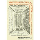 Madness in Civilization: A Cultural History of Insanity from the Bible to Freud from the Madhouse to Modern Medicine