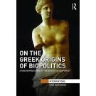 On the Greek Origins of Biopolitics: A Reinterpretation of the History of Biopower