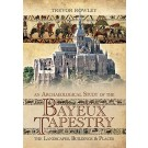 An Archaeological Study of the Bayeux Tapestry: The Landscapes Buildings and Places