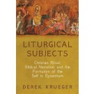 Liturgical Subjects: Christian Ritual, Biblical Narrative, and the Formation of the Self in Byzantium