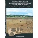 The Archaeology of Banbury Flood Alleviation Scheme, Oxfordshire
