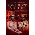 Rome, Blood and Politics: Reform, Murder and Popular Politics in the Late Republic
