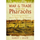 War and Trade with the Pharaohs: An Archaeological Study of Ancient Egypt's Foreign Relations