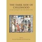 The Dark Side of Childhood in Late Antiquity and the Middle Ages