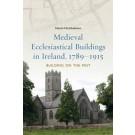 Medieval ecclesiastical buildings in Ireland, 1789–1915