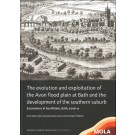 The Evolution and Exploitation of the Avon Flood Plain at Bath and the Development of the Southern Suburb