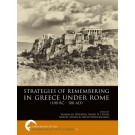 Strategies of Remembering in Greece Under Rome (100 BC - 100 AD)