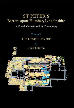 St Peter's, Barton-upon-Humber, Lincolnshire - A Parish Church and its Community: Volume 2 The Human Remains