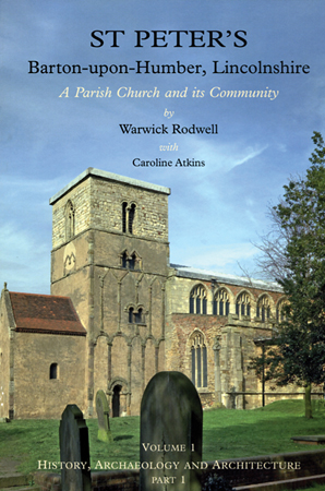 St Peter's, Barton-upon-Humber, Lincolnshire: Volume 1, History, Archaeology and Architecture
