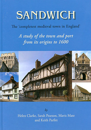 Sandwich - The 'Completest Medieval Town in England': A Study of the Town and Port from its Origins to 1600